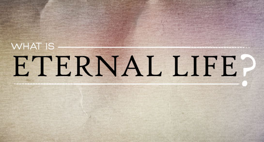 eternal life - What is it